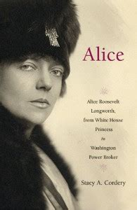 Alice Roosevelt Longworth - Stacy A