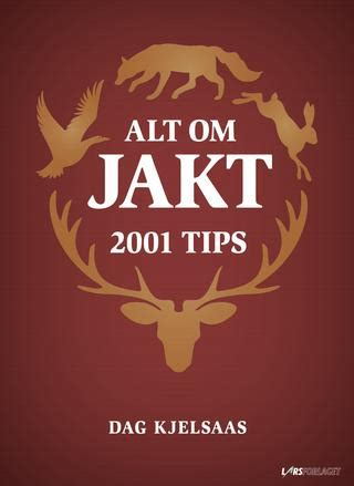 Alt om jakt: 2001 Tips av Dag Kjelsaas by Cappelen Damm AS