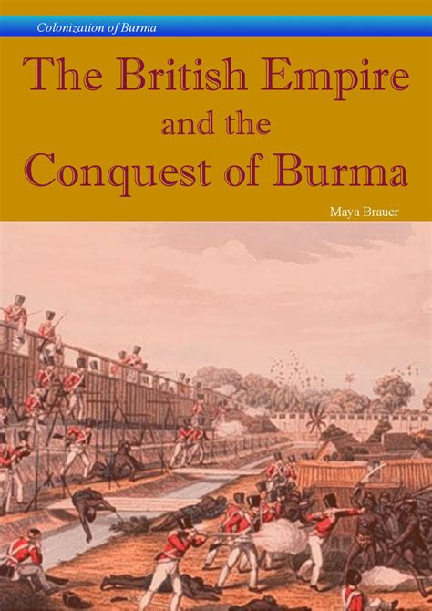The British Empire and the Conquest of Burma by Maya